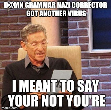 when your grammar in typing goes bad blame this imgflip