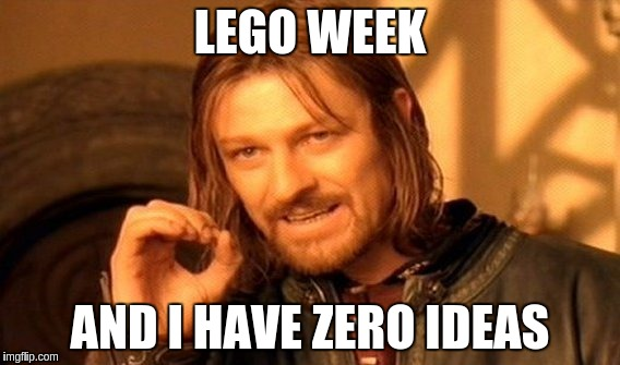 One Does Not Simply Meme | LEGO WEEK AND I HAVE ZERO IDEAS | image tagged in memes,one does not simply | made w/ Imgflip meme maker