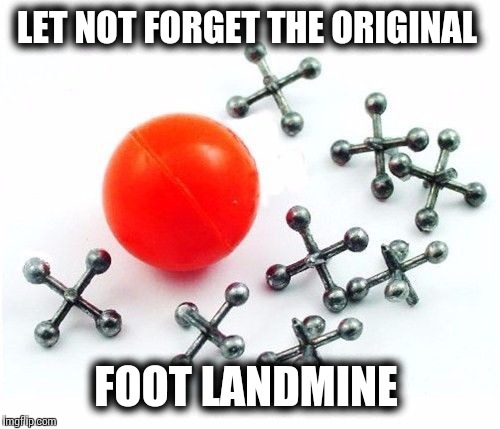 LET NOT FORGET THE ORIGINAL FOOT LANDMINE | made w/ Imgflip meme maker