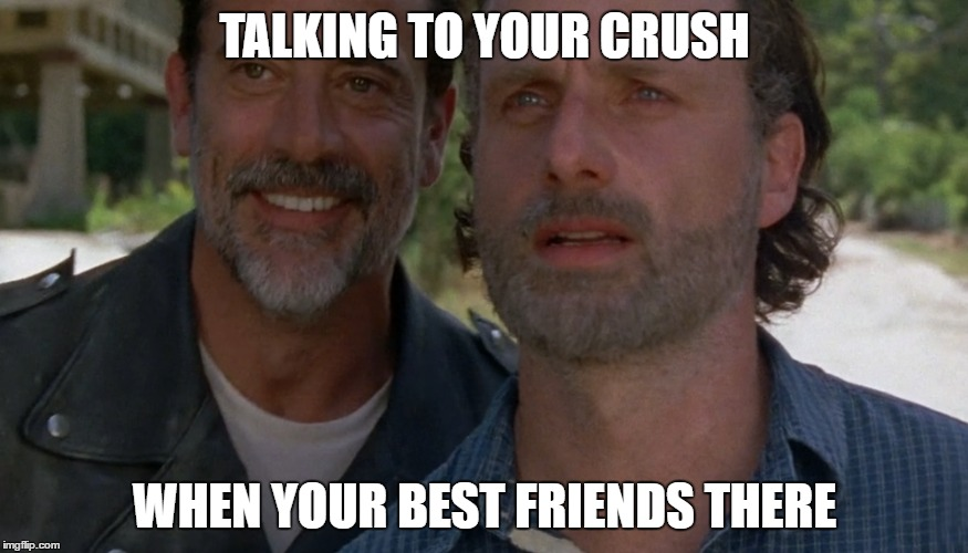 TALKING TO YOUR CRUSH WHEN YOUR BEST FRIENDS THERE | image tagged in negan,rick,walking dead,the walking dead,crush,friend | made w/ Imgflip meme maker