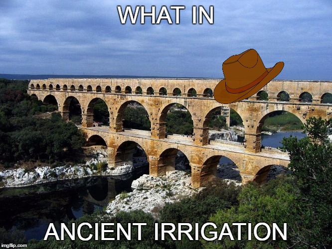WHAT IN ANCIENT IRRIGATION | made w/ Imgflip meme maker