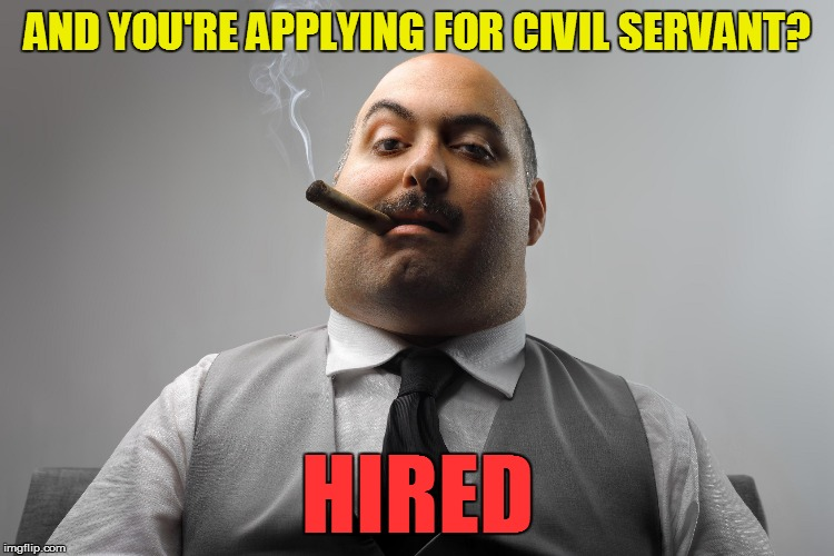 AND YOU'RE APPLYING FOR CIVIL SERVANT? HIRED | made w/ Imgflip meme maker