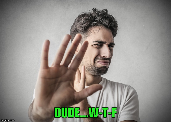 DUDE....W-T-F | made w/ Imgflip meme maker