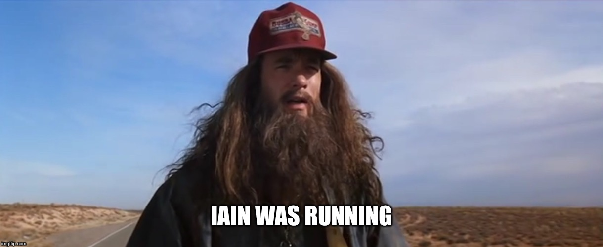 FOREST GUMP | IAIN WAS RUNNING | image tagged in forest gump | made w/ Imgflip meme maker