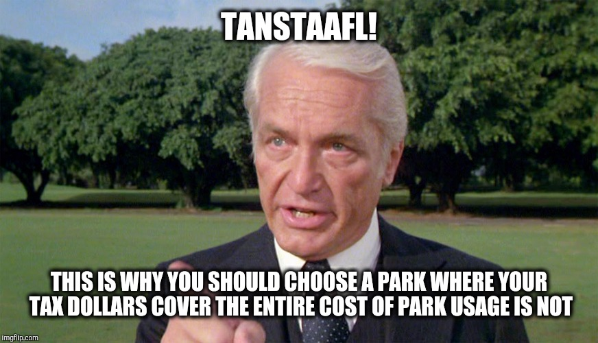 Caddyshack- Ted knight 1 | TANSTAAFL! THIS IS WHY YOU SHOULD CHOOSE A PARK WHERE YOUR TAX DOLLARS COVER THE ENTIRE COST OF PARK USAGE IS NOT | image tagged in caddyshack- ted knight 1 | made w/ Imgflip meme maker