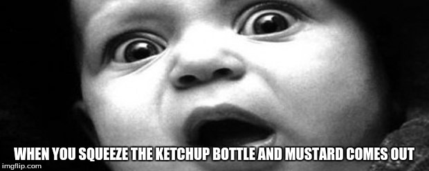 How??? | WHEN YOU SQUEEZE THE KETCHUP BOTTLE AND MUSTARD COMES OUT | image tagged in ketchup,mustard,bottle | made w/ Imgflip meme maker