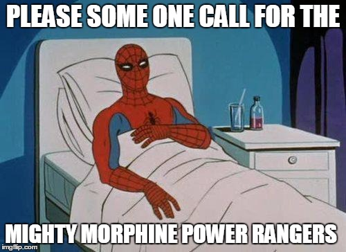 Spider Hospital  |  PLEASE SOME ONE CALL FOR THE; MIGHTY MORPHINE POWER RANGERS | image tagged in memes,spiderman hospital,spiderman,drugs,funny,marvel | made w/ Imgflip meme maker