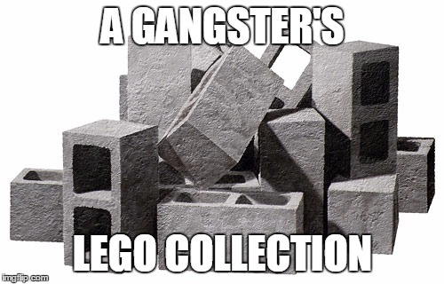 A GANGSTER'S LEGO COLLECTION | made w/ Imgflip meme maker