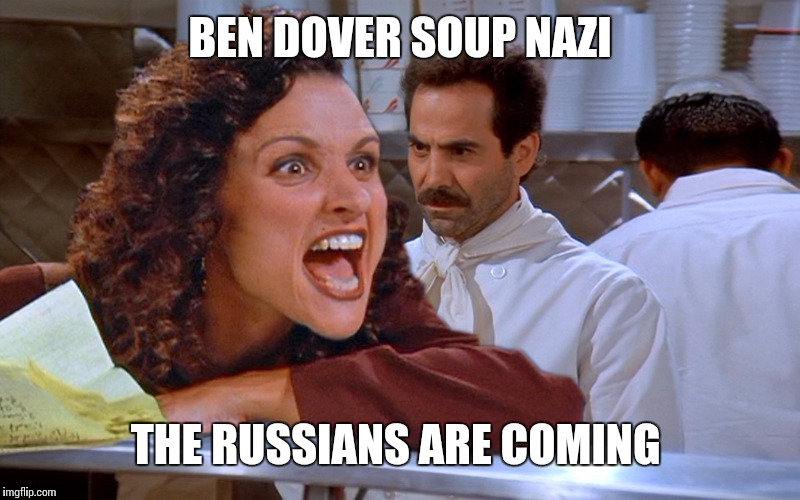 BEN DOVER SOUP NAZI THE RUSSIANS ARE COMING | made w/ Imgflip meme maker