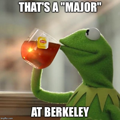 "But Thats None Of My Business Meme | THAT'S A ""MAJOR"" AT BERKELEY 