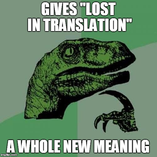 "Philosoraptor Meme | GIVES ""LOST IN TRANSLATION"" A WHOLE NEW MEANING 
