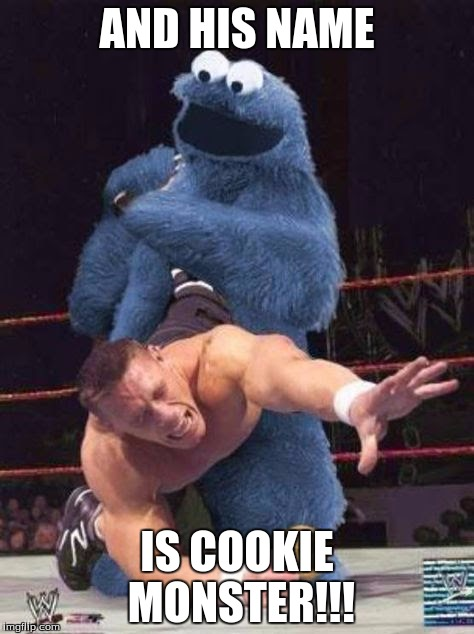 AND HIS NAME IS COOKIE MONSTER!!! | image tagged in funny | made w/ Imgflip meme maker