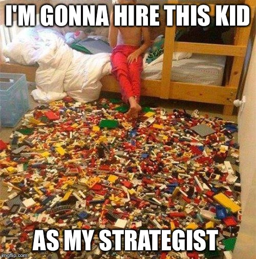 BATTLFIELD: LEGO |  I'M GONNA HIRE THIS KID; AS MY STRATEGIST | image tagged in lego obstacle,memes,lego week | made w/ Imgflip meme maker