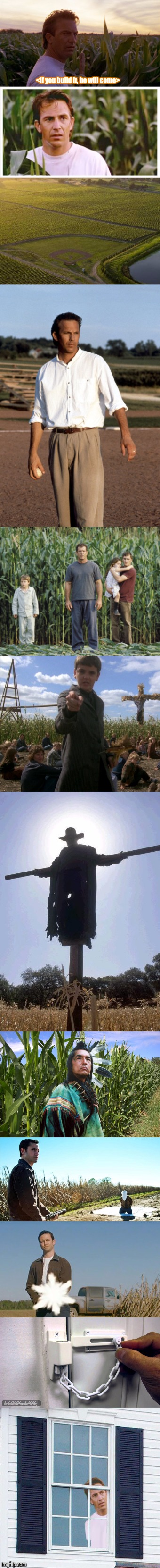 FIELDOFSCREAMS | <If you build it, he will come> | image tagged in kevin costner,field of dreams,horror,funny | made w/ Imgflip meme maker
