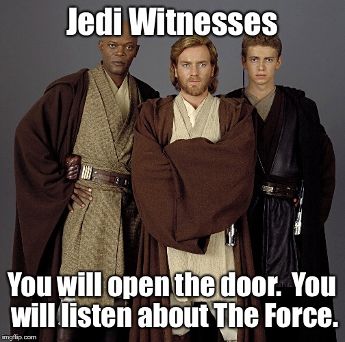 Jedi Witnesses You will open the door.  You will listen about The Force. | image tagged in memes,jedi witnesses,open door,listen about force,proselytizing,funny | made w/ Imgflip meme maker