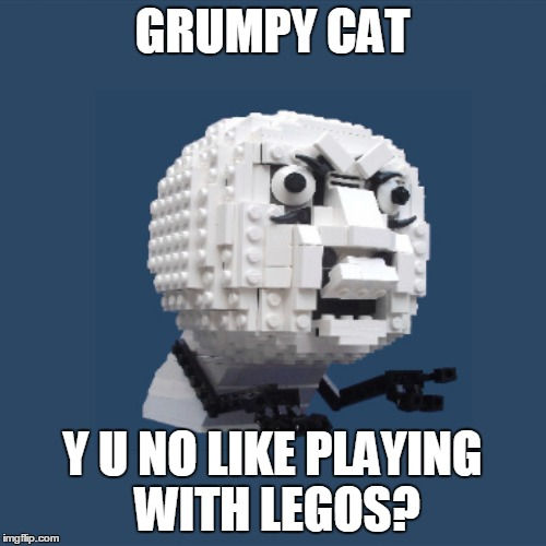 GRUMPY CAT Y U NO LIKE PLAYING WITH LEGOS? | made w/ Imgflip meme maker