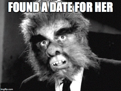 FOUND A DATE FOR HER | made w/ Imgflip meme maker