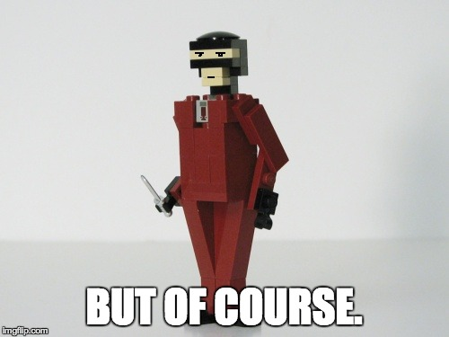 BUT OF COURSE. | image tagged in legospy | made w/ Imgflip meme maker
