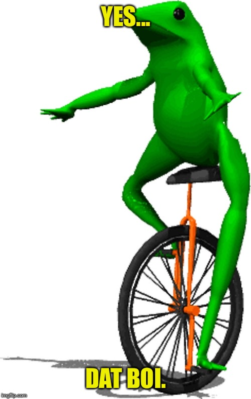 YES... DAT BOI. | made w/ Imgflip meme maker