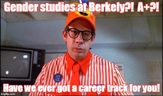 Gender studies at Berkely?!  A+?! Have we ever got a career track for you! | made w/ Imgflip meme maker