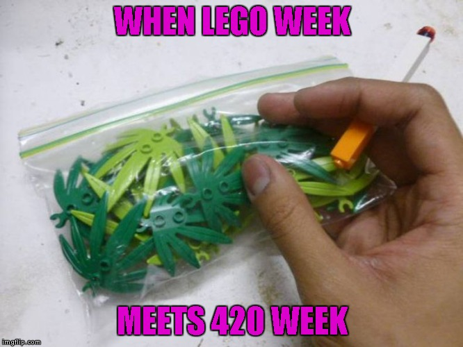 Good Timing guys!!! Lego/420 Week ...   What a mix! | WHEN LEGO WEEK MEETS 420 WEEK | image tagged in lego marijuana,memes,legos,lego week,420 week,funny | made w/ Imgflip meme maker