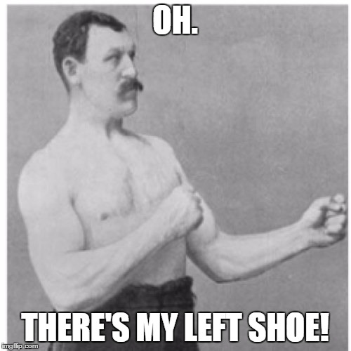 OH. THERE'S MY LEFT SHOE! | made w/ Imgflip meme maker