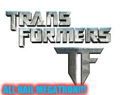 ALL HAIL MEGATRON!!! | image tagged in transformers logo | made w/ Imgflip meme maker