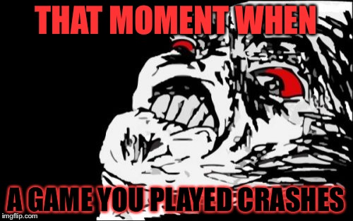 Oh,I can really feel the rage in you when a game crashes! | THAT MOMENT WHEN A GAME YOU PLAYED CRASHES | image tagged in memes,mega rage face | made w/ Imgflip meme maker
