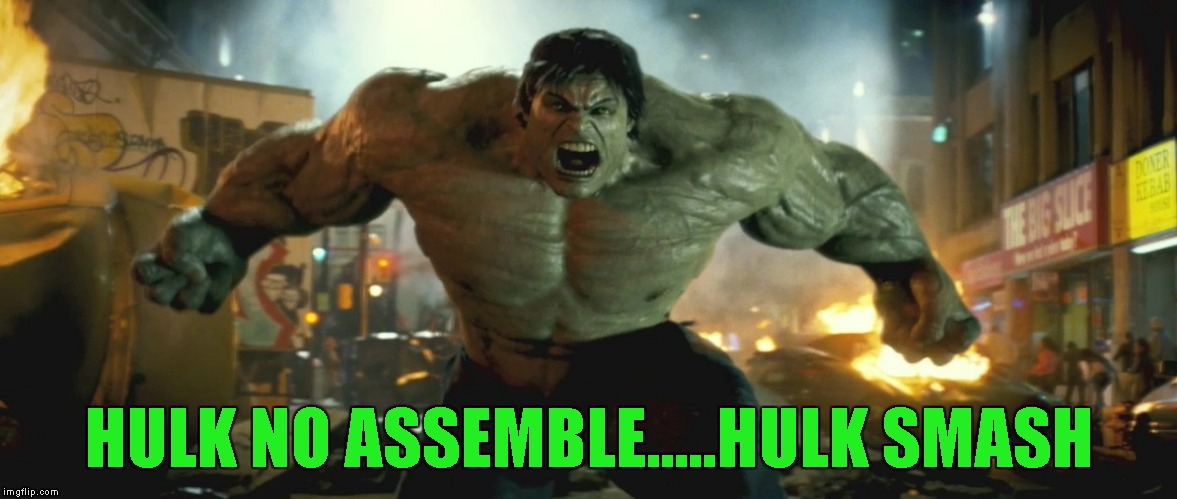 HULK NO ASSEMBLE.....HULK SMASH | made w/ Imgflip meme maker