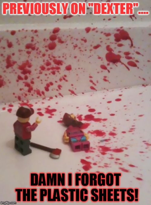"Lego Week! March 2nd to 9th ( A JuicyDeath1025 Event) | PREVIOUSLY ON ""DEXTER"".... DAMN I FORGOT THE PLASTIC SHEETS! 