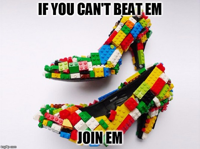 Steppin Out | IF YOU CAN'T BEAT EM JOIN EM | image tagged in meme,lego week,funny,shoes | made w/ Imgflip meme maker