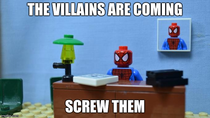 Lego Spiderman Desk |  THE VILLAINS ARE COMING; SCREW THEM | image tagged in lego spiderman desk | made w/ Imgflip meme maker