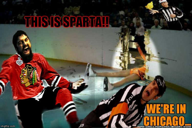 Leonidas on ice.... | THIS IS SPARTA!! WE'RE IN CHICAGO... | image tagged in sparta leonidas,ice hockey,figure skating,referee,memestrocity | made w/ Imgflip meme maker