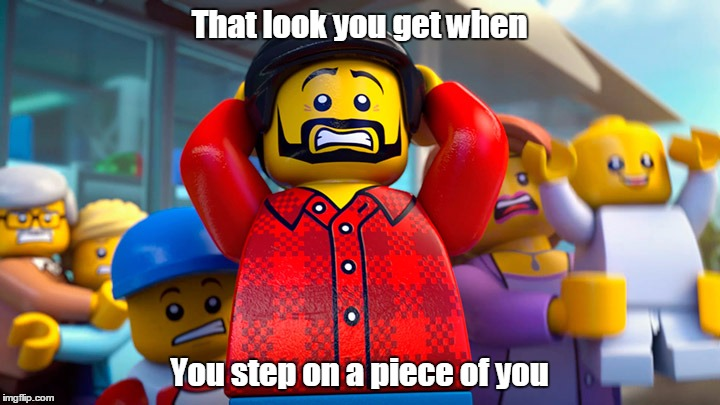 My Lego week entry | That look you get when You step on a piece of you | image tagged in memes,lego week | made w/ Imgflip meme maker