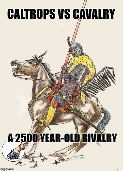 CALTROPS VS CAVALRY A 2500 YEAR-OLD RIVALRY | made w/ Imgflip meme maker