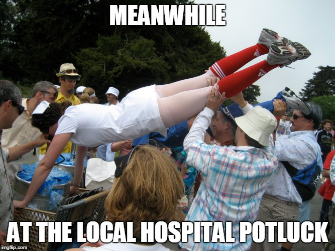MEANWHILE AT THE LOCAL HOSPITAL POTLUCK | made w/ Imgflip meme maker