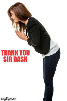 THANK YOU SIR DASH | made w/ Imgflip meme maker