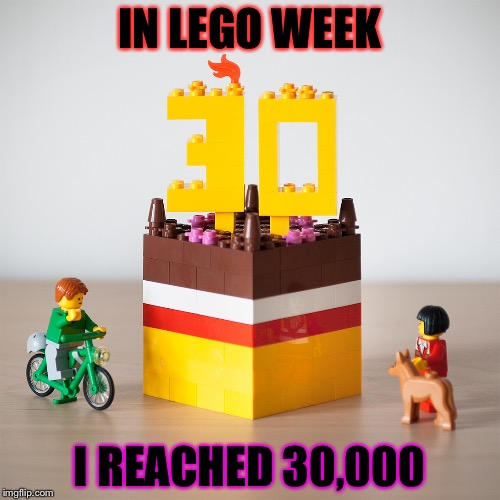 Thanks To All! LEGO Week A juicydeath1025 Event! | IN LEGO WEEK I REACHED 30,000 | image tagged in memes,funny,juicydeath1025,lego week,lego,cake | made w/ Imgflip meme maker