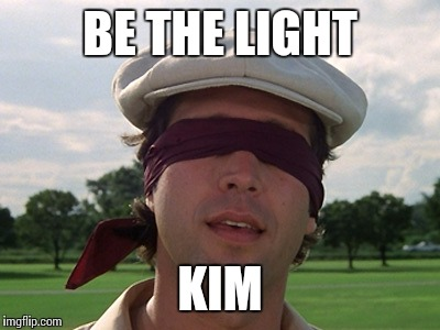 BE THE LIGHT KIM | made w/ Imgflip meme maker