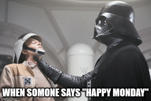 "Happy Monday | WHEN SOMONE SAYS ""HAPPY MONDAY"" 