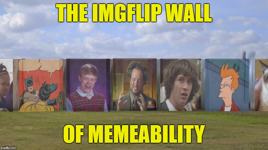 THE IMGFLIP WALL OF MEMEABILITY | made w/ Imgflip meme maker