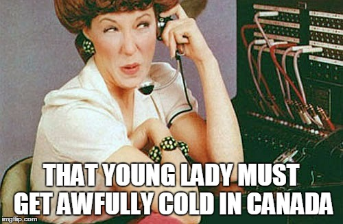 THAT YOUNG LADY MUST GET AWFULLY COLD IN CANADA | made w/ Imgflip meme maker