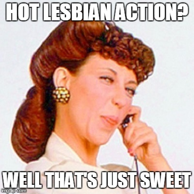 HOT LESBIAN ACTION? WELL THAT'S JUST SWEET | made w/ Imgflip meme maker