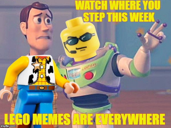All the Lego's This Week   | WATCH WHERE YOU STEP THIS WEEK LEGO MEMES ARE EVERYWHERE | image tagged in lego week,x x everywhere,stepping on a lego | made w/ Imgflip meme maker