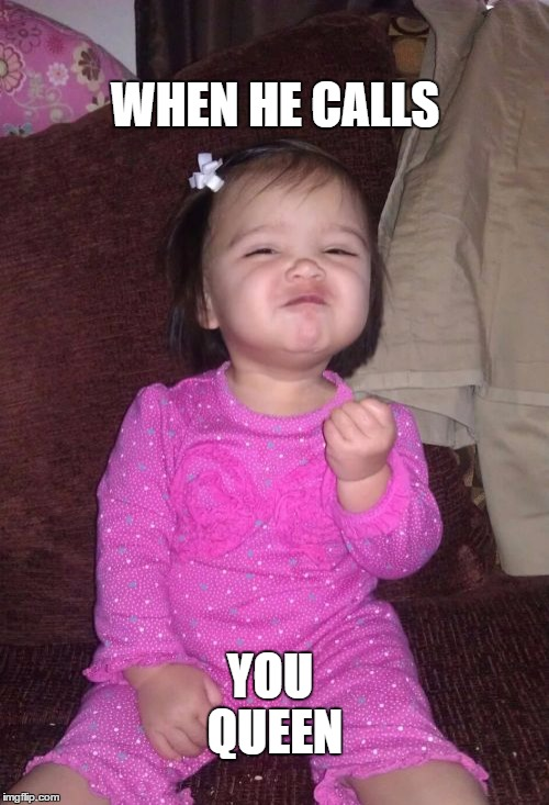 Success Kid Girl | WHEN HE CALLS YOU QUEEN | image tagged in memes,success kid girl | made w/ Imgflip meme maker