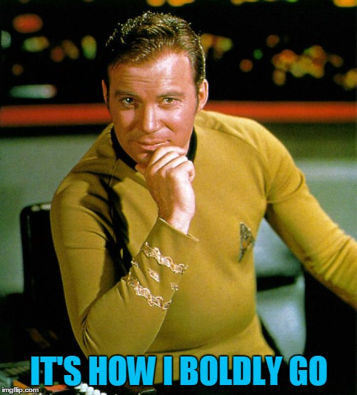 Captain Kirk The Thinker | IT'S HOW I BOLDLY GO | image tagged in captain kirk the thinker | made w/ Imgflip meme maker