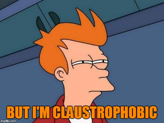 Futurama Fry Meme | BUT I'M CLAUSTROPHOBIC | image tagged in memes,futurama fry | made w/ Imgflip meme maker