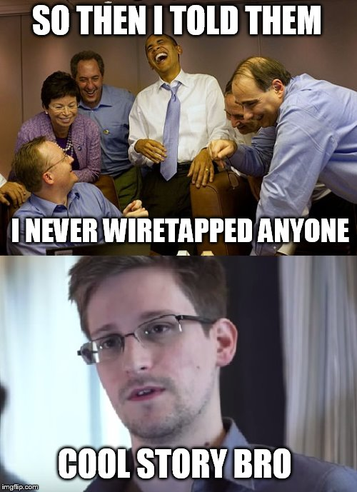 SO THEN I TOLD THEM I NEVER WIRETAPPED ANYONE COOL STORY BRO | image tagged in obama,snowden,trump,wiretapping,surveillance,spying | made w/ Imgflip meme maker