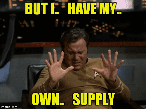 BUT I..   HAVE MY.. OWN..   SUPPLY | made w/ Imgflip meme maker