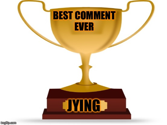 BEST COMMENT EVER JYING | made w/ Imgflip meme maker